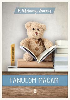 F. Várkonyi Zsuzsa - Tanulom magam (Életműsorozat 1. kötet)