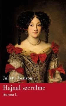 Juliette Benzoni - HAJNAL SZERELME - AURORA I. KÖTET