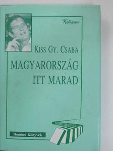 Kiss Gy. Csaba - Magyarország itt marad [antikvár]