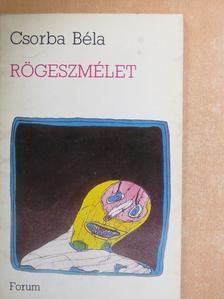 Csorba Béla - Rögeszmélet [antikvár]