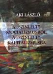 """Laki László - A """"színlelt"""" szocializmusból a """"színlelt"""" kapitalizmusba"""