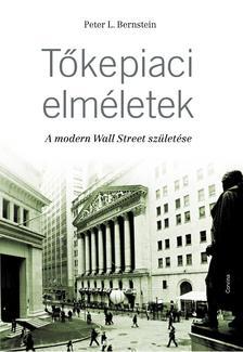 Peter L. Bernstein - Tőkepiaci elméletek - A modern Wall Street születése