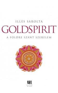 Illés Sarolta - GOLDSPIRIT - A FÖLDRE SZÁNT SZERELEM