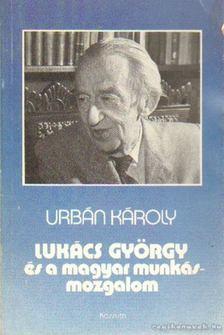 Urbán Károly - Lukács György és a magyar munkásmozgalom [antikvár]