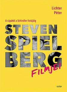 LICHTER PÉTER - Steven Spielberg filmjei - A cápától a Schindler listájáig