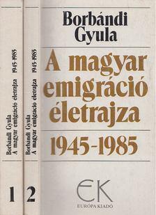 Borbándi Gyula - A magyar emigráció életrajza 1945-1985 I-II. kötet [antikvár]