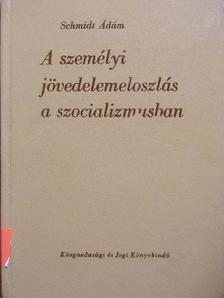 Schmidt Ádám - A személyi jövedelemeloszlás a szocializmusban [antikvár]