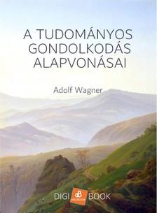 Wagner Adolf - A tudományos gondolkodás alapvonásai [eKönyv: epub, mobi]