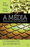 Briggs, Asa - Burke, Peter - A média kulturtörténete Gutenbergtől az internetig