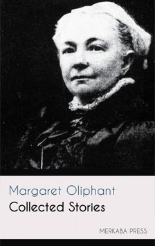 Oliphant Margaret - Collected Stories [eKönyv: epub, mobi]