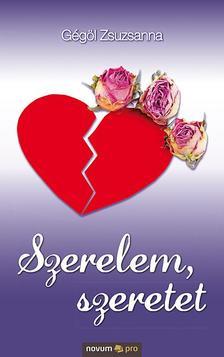 Gégöl Zsuzsanna - Szerelem, szeretet