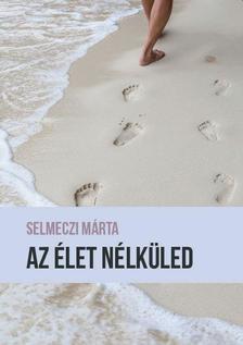Selmeczi Márta - Az élet nélküled