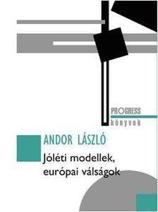 Andor László - Jóléti modellek, európai válságok [antikvár]