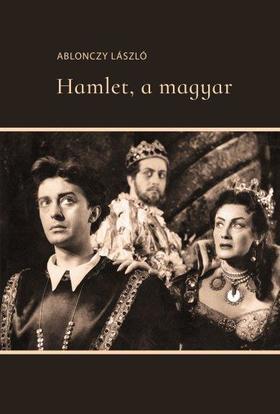 Ablonczy László - Hamlet, a magyar