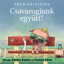 Tóth Krisztina - Csavarogjunk együtt! - Malac és Liba 2. [eHangoskönyv]