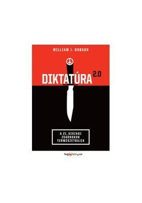 DOBSON, WILLIAM J. - Diktatúra 2.0 - A 21. századi zsarnokok természetrajza
