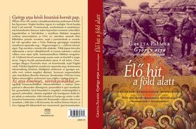 Palmer, Gretta, György Atya - Élő hit a föld alatt - Partizánok, keresztények, kommunisták - Miért nem tudták elpusztítani a kereszténységet a kommunisták a Szovjetúnióban?