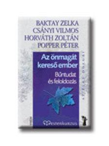 BAKTAY-CSÁNYI-HORVÁTH-POPPER - AZ ÖNMAGÁT KERESŐ EMBER - BŰNTUDAT ÉS FELOLDOZÁS - MESTERKUR