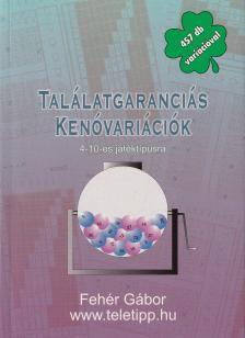 Fehér Gábor - TALÁLATGARANCIÁS KENÓ VARIÁCIÓK (4-10-ES JÁTÉKRA)