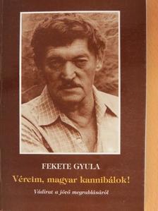 Fekete Gyula - Véreim, magyar kannibálok! [antikvár]