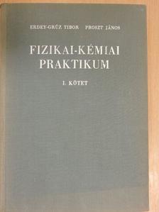 Erdey-Grúz Tibor - Fizikai-kémiai praktikum I. (töredék) [antikvár]