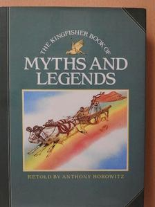 Anthony Horowitz - The Kingfisher Book of Myths and Legends [antikvár]