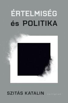 Szitás Katalin - Értelmiség és politika [eKönyv: epub, mobi]