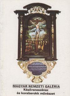 Jávor Anna - Magyar Nemzeti Galéria - Későreneszánsz és korabarokk művészet [antikvár]