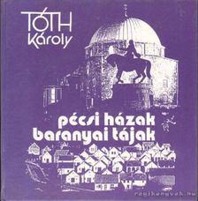 Tóth Károly - Pécsi házak baranyai tájak [antikvár]