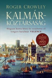 Roger Crowley - Kalmárköztársaság - Hogyan hozta létre és veszítette el tengeri hatalmát Velence [eKönyv: epub, mobi]