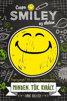 Anne Kalicky - Csupa SMILEY(R) az életem. Minden.Tök.Király. (Csupa SMILEY az életem 1.)