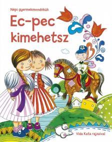 Szalay Könyvkiadó - Ec-pec kimehetsz - Népi gyermekmondókák