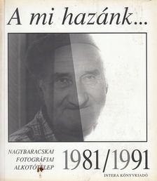 Horváth Imre - A mi hazánk... Nagybaracskai Fotográfiai Alkotótelep 1981/1991 [antikvár]