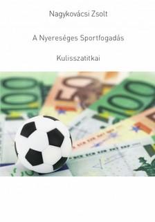 Zsolt Nagykovácsi - A Nyereséges Sportfogadás Kulisszatitkai [eKönyv: epub, mobi]
