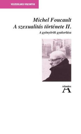 Focault, Michel - A szexualitás története II.- A gyönyörök gyakorlása