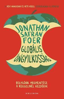 Jonathan Safran Foer - Globális öngyilkosság - Bolygónk megmentése a reggelinél kezdődik
