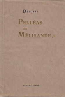 CLAUDE DEBUSSY - Debussy Pelléas és Mélisande-ja [antikvár]