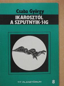 Csaba György - Ikarosztól a Szputnyik-1-ig [antikvár]
