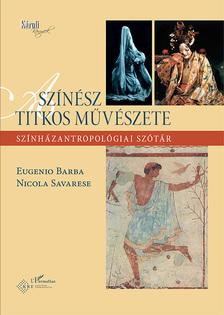 Eugenio Barba-Nicola Savarese - A színész titkos művészete