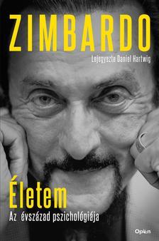 ZIMBARDO, PHILIP - Életem  - Az évszázad pszichológiája - Lejegyezte Daniel Hartwig