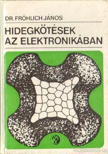 Dr. Fröhlich János - Hidegkötések az elektronikában [antikvár]
