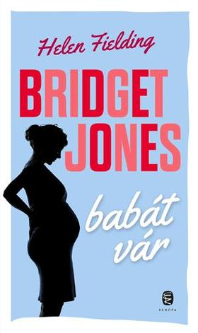 Helen Fielding - Bridget Jones babát vár