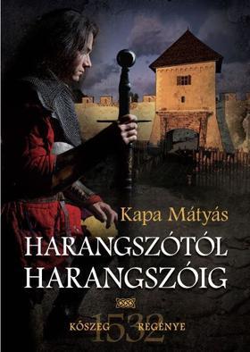 Kapa Mátyás - Harangszótól harangszóig (Kőszeg regénye)