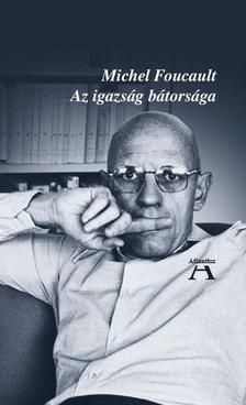Michel Foucault - Az igazság bátorsága - ÜKH 2019