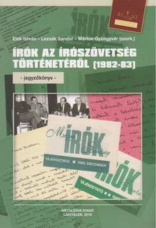 Lezsák Sándor ,  Márton Gyöngyvér (szerk.), Elek István - Írók az Írószövetség történetéről (1982-83) [antikvár]