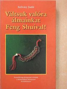 Szilvásy Judit - Váltsuk valóra álmainkat Feng Shuival! [antikvár]