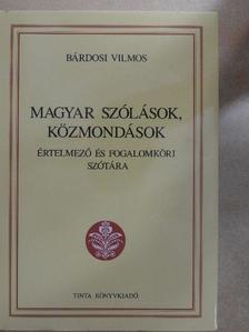 Bárdosi Vilmos - Magyar szólások, közmondások értelmező és fogalomköri szótára [antikvár]