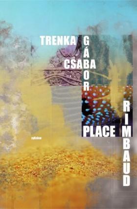 Trenka Csaba Gábor - Place Rimbaud [eKönyv: epub, mobi]