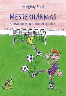 Margitay Zsolt - Mesterhármas - Aranyköpések a futball világából 3.