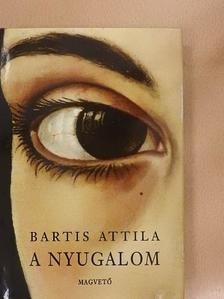 Bartis Attila - A nyugalom [antikvár]